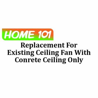 Harga Replacement For Existing Ceiling Fan with Concrete Ceiling Only