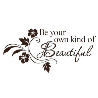 Harga 31Cm*65Cm Be Your Own Kind Of Beautiful Pvc Wall Sticker Poster Removable Home Decor Mural Background (Intl)